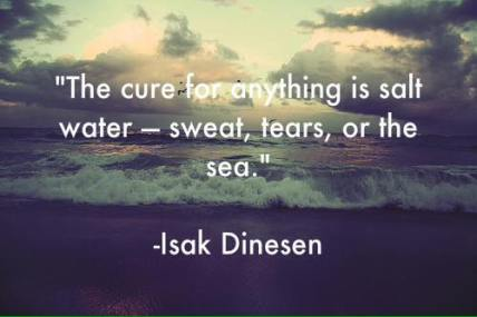 The cure is salt water - sweat tears or the sea
